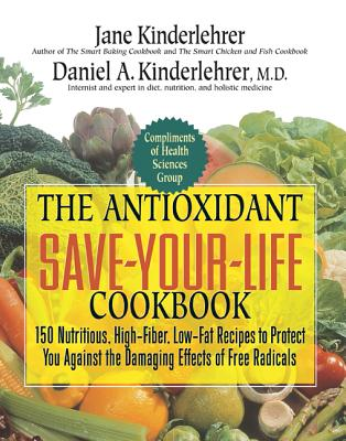 Antioxidant Save-your-life Cookbook By Kinderlehrer, Jane/ Kinderlehrer, Daniel A., M.D.